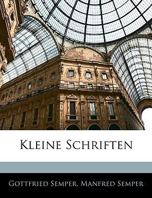 Kleine Schriften - Semper, Gottfried, and Semper, Manfred