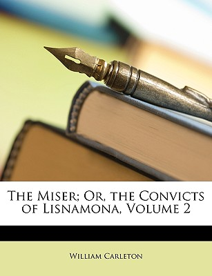 The Miser; Or, the Convicts of Lisnamona, Volume 2 - Carleton, William