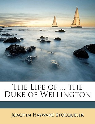 The Life of ... the Duke of Wellington - Stocqueler, Joachim Hayward
