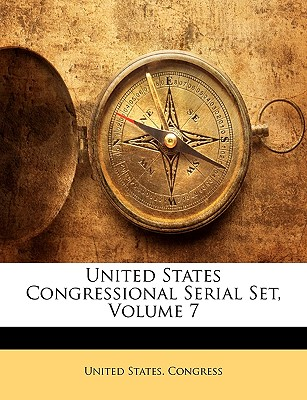United States Congressional Serial Set, Volume 7 - United States Congress, States Congress (Creator)