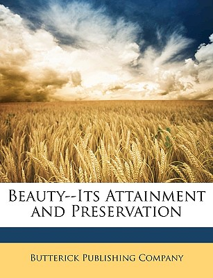 Beauty--Its Attainment and Preservation - Butterick Publishing (Creator)