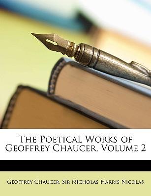 The Poetical Works of Geoffrey Chaucer, Volume 2 - Chaucer, Geoffrey, and Nicolas, Nicholas Harris, Sir