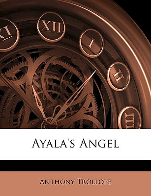 Ayala's Angel - Trollope, Anthony