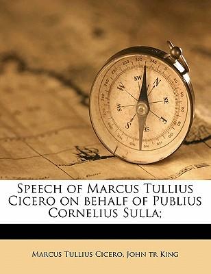 Speech of Marcus Tullius Cicero on Behalf of Publius Cornelius Sulla; - Cicero, Marcus Tullius, and King, John Tr