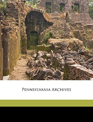 Pennsylvania Archives - Egle, William Henry, and Hazard, Samuel, and Pennsylvania State Library (Creator)