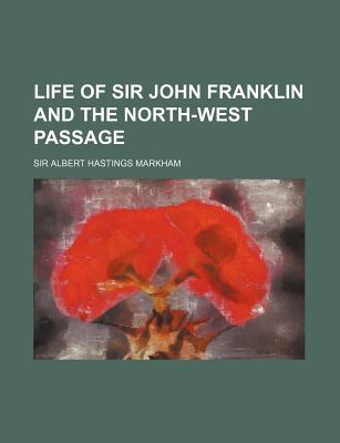 Life of Sir John Franklin and the North-West Passage - Markham, Albert Hastings