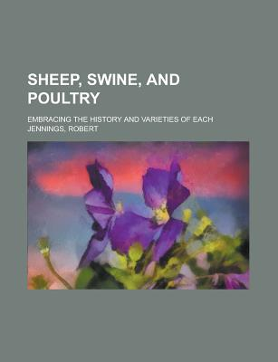 Sheep, Swine, and Poultry: Embracing the History and Varieties of Each (1864) - Jennings, Robert