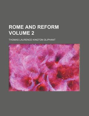 Rome and Reform Volume 2 - Oliphant, Thomas Laurence Kington