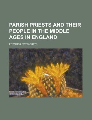 Parish Priests and Their People in the Middle Ages in England - Cutts, Edward Lewes