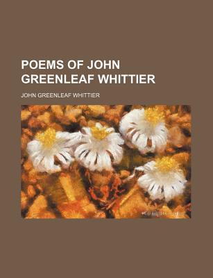 Poems of John Greenleaf Whittier - Whittier, John Greenleaf
