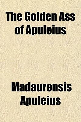 The Golden Ass of Apuleius - Apuleius, Madaurensis (Creator)