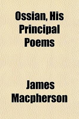 Ossian, His Principal Poems - MacPherson, James