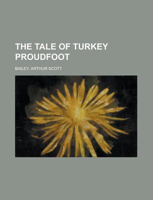 The Tale of Turkey Proudfoot - Bailey, Arthur Scott