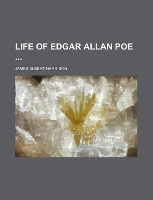Life of Edgar Allan Poe - Harrison, James Albert