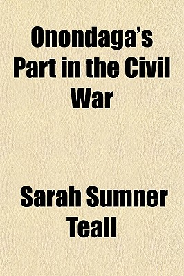 Onondaga's Part in the Civil War - Teall, Sarah Sumner