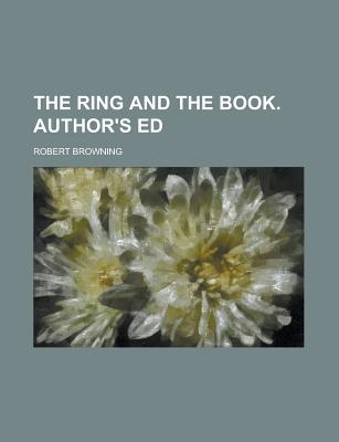 The Ring and the Book. Author's Ed - Browning, Robert
