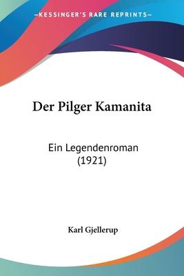 Der Pilger Kamanita: Ein Legendenroman (1921) - Gjellerup, Karl