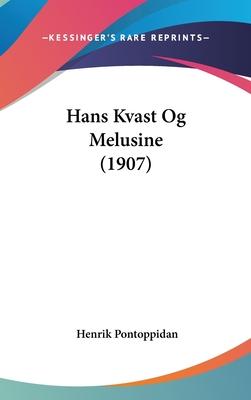 Hans Kvast Og Melusine (1907) - Pontoppidan, Henrik