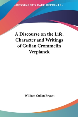 A Discourse on the Life, Character and Writings of Gulian Crommelin Verplanck - Bryant, William Cullen