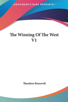 The Winning of the West V1 the Winning of the West V1 - Roosevelt, Theodore, IV