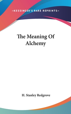 The Meaning of Alchemy - Redgrove, H Stanley