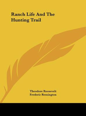 Ranch Life and the Hunting Trail - Roosevelt, Theodore, IV