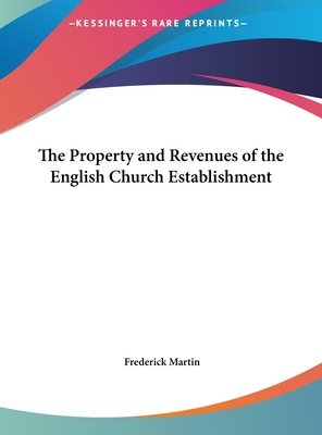 The Property and Revenues of the English Church Establishment - Martin, Frederick