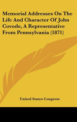 Memorial Addresses on the Life and Character of John Covode, a Representative from Pennsylvania (1871) - United States Congress