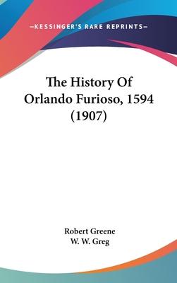 The History of Orlando Furioso, 1594 (1907) - Greene, Robert, and Greg, W W (Editor)