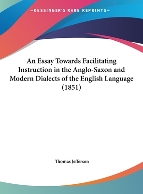 An Essay Towards Facilitating Instruction in the Anglo-Saxon and Modern Dialects of the English Language (1851) - Jefferson, Thomas