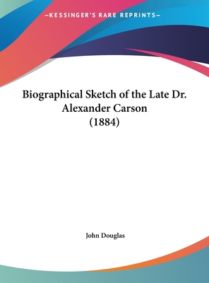 Biographical Sketch of the Late Dr. Alexander Carson (1884) - Douglas, John