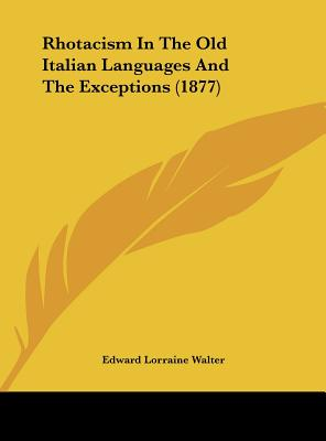Rhotacism in the Old Italian Languages and the Exceptions (1877) - Walter, Edward Lorraine