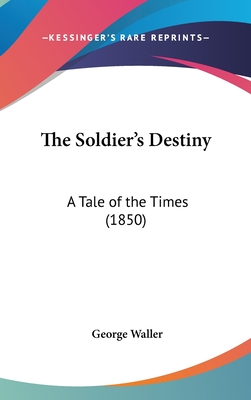 The Soldier's Destiny: A Tale of the Times (1850) - Waller, George