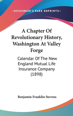 A Chapter of Revolutionary History, Washington at Valley Forge: Calendar of the New England Mutual Life Insurance Company (1898) - Stevens, Benjamin Franklin