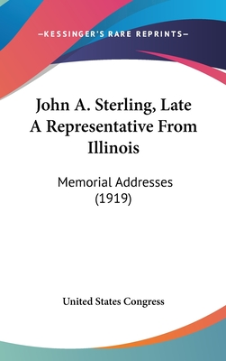 John A. Sterling, Late a Representative from Illinois: Memorial Addresses (1919) - United States Congress