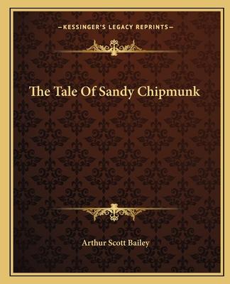 The Tale of Sandy Chipmunk - Bailey, Arthur Scott