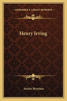 Henry Irving - Brereton, Austin