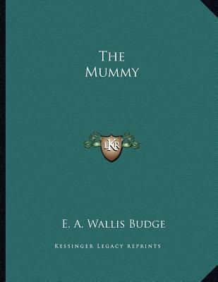 The Mummy - Budge, E A Wallis, Professor