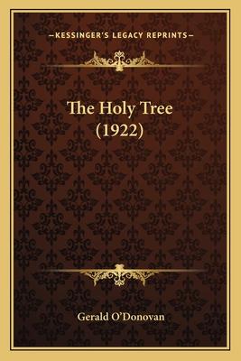 The Holy Tree (1922) the Holy Tree (1922) - O'Donovan, Gerald