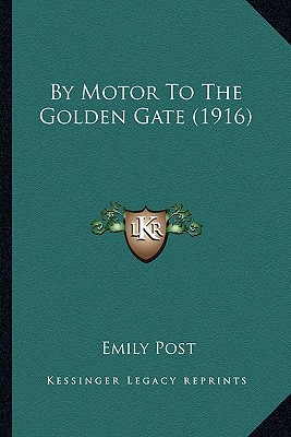 By Motor to the Golden Gate (1916) by Motor to the Golden Gate (1916) - Post, Emily