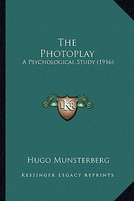 The Photoplay the Photoplay: A Psychological Study (1916) a Psychological Study (1916) - Munsterberg, Hugo