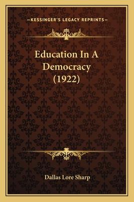 Education in a Democracy (1922) - Sharp, Dallas Lore