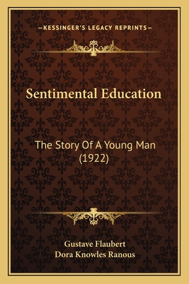 Sentimental Education: The Story of a Young Man (1922) - Flaubert, Gustave, and Ranous, Dora Knowles (Editor)