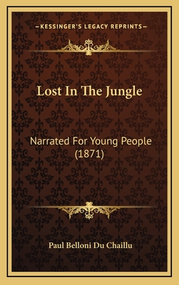 Lost in the Jungle: Narrated for Young People (1871) - Du Chaillu, Paul Belloni