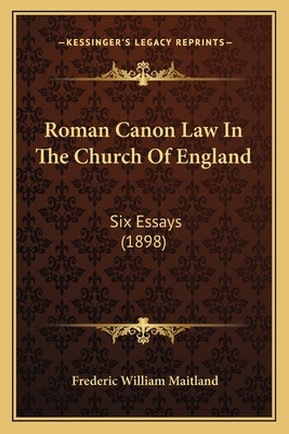 Roman Canon Law in the Church of England: Six Essays (1898) - Maitland, Frederic William