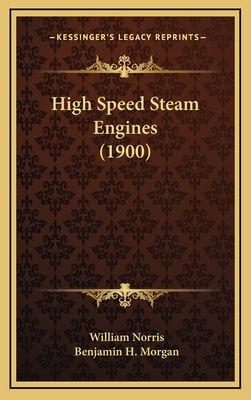 High Speed Steam Engines (1900) High Speed Steam Engines (1900) - Norris, William, and Morgan, Benjamin H