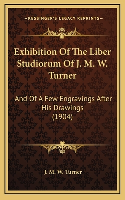 Exhibition of the Liber Studiorum of J. M. W. Turner: And of a Few Engravings After His Drawings (1904) - Turner, J M W