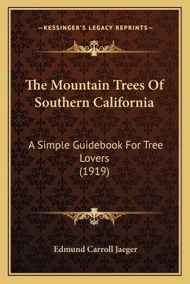 The Mountain Trees of Southern California: A Simple Guidebook for Tree Lovers (1919) - Jaeger, Edmund Carroll