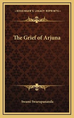 The Grief of Arjuna - Swarupananda, Swami