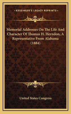 Memorial Addresses on the Life and Character of Thomas H. Herndon, a Representative from Alabama (1884) - United States Congress